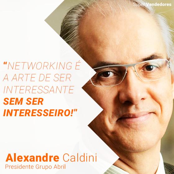 """Networking é a arte de ser interessante sem ser interesseiro!"""" Alexandre Caldini"""