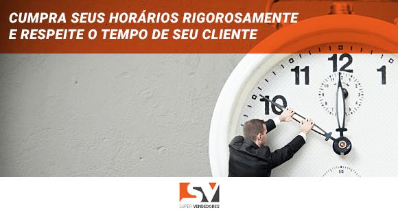 Cumpra seus horários rigorosamente e respeite o tempo de seu cliente
