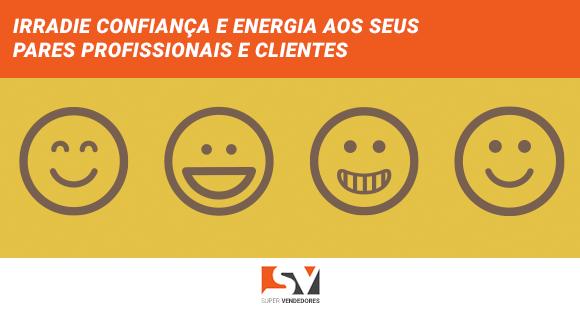 Irradie confiança e energia aos seus pares profissionais e clientes